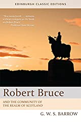 Robert Bruce: And the Community of the Realm of Scotland: An Edinburgh Classic Edition (Edinburgh Classic Editions)