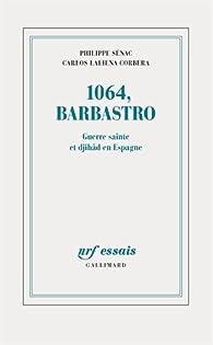 1064, Barbastro: Guerre sainte et djihâd en Espagne par Philippe Sénac