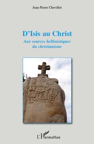 D'Isis au Christ: Aux sources hellénistiques du christianisme