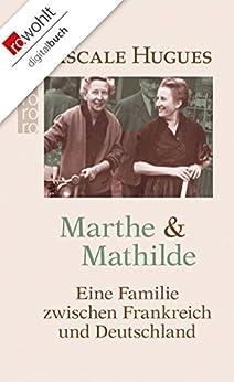 Marthe und Mathilde: Eine Familie zwischen Frankreich und Deutschland