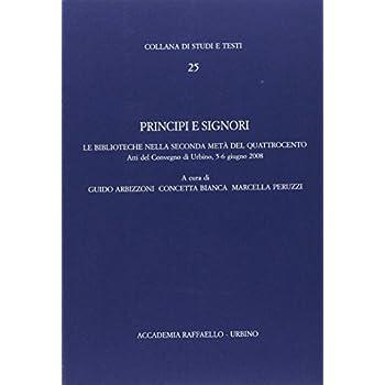 Principi E Signori. Le Biblioteche Nella Seconda Metà Del Quattrocento