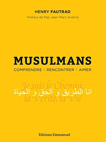 Musulmans - Comprendre Rencontrer Aimer par FAUTRAD Henry