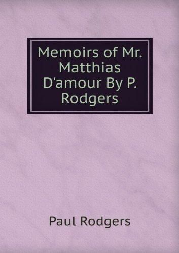 Memoirs of Mr. Matthias D'amour By P. Rodgers.