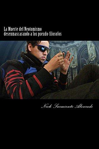 La Muerte del Neotomismo desenmascarando a los pseudo-filosofos: desenmascarando a los pseudo-filosofos (Derrumbando mitos y mentiras nº 1) por Nick Alvarado