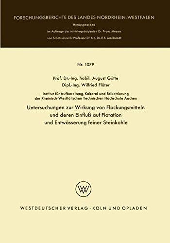 Untersuchungen zur Wirkung von Flockungsmitteln und deren Einfluß auf Flotation und Entwässerung feiner Steinkohle (Forschungsberichte des Landes Nordrhein-Westfalen) (German Edition)