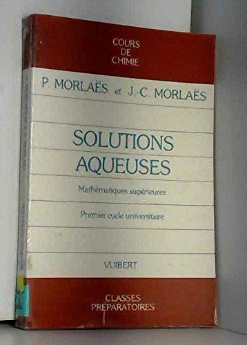 Solutions aqueuses, classe de mathématiques supérieures par Morlaes