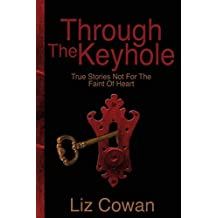 Through the Keyhole: True Stories Not for the Faint of Heart