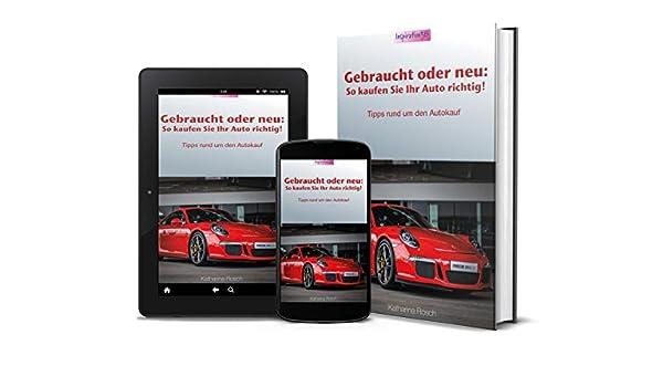 ea674f2d02ddf Gebraucht oder neu - So kaufen Sie Ihr Auto richtig!  Tipps rund um den  Autokauf (German Edition) eBook  Katharina Rosch  Amazon.in  Kindle Store