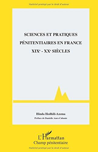 Sciences et pratiques pénitentiaires en France XIXe - XXe siècles par Hinda Hedhili-Azema