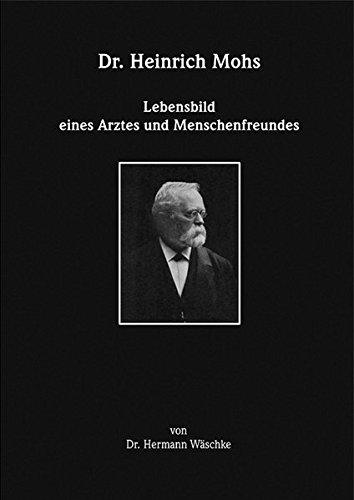 Dr. Heinrich Mohs: Lebensbild eines Arztes und Menschenfreundes