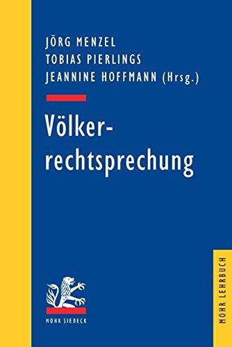 Völkerrechtsprechung: Ausgewählte Entscheidungen zum Völkerrecht in Retrospektive (Mohr Lehrbuch)