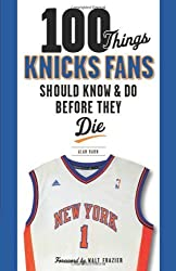 100 Things Knicks Fans Should Know & Do Before They Die (100 Things...Fans Should Know) by Alan Hahn (2012-10-05)