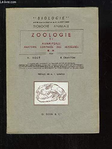Zoologie. TOME 2, 2ème partie : Mammifères, Anatomie comparée des vertébrés. par BOUE H. et CHANTON R.