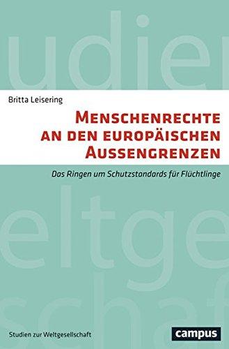 Menschenrechte an den europäischen Außengrenzen: Das Ringen um Schutzstandards für Flüchtlinge (Studien zur Weltgesellschaft/World Society Studies)