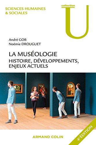 La muséologie. Histoire, développements, enjeux actuels. 4e édition par André Gob
