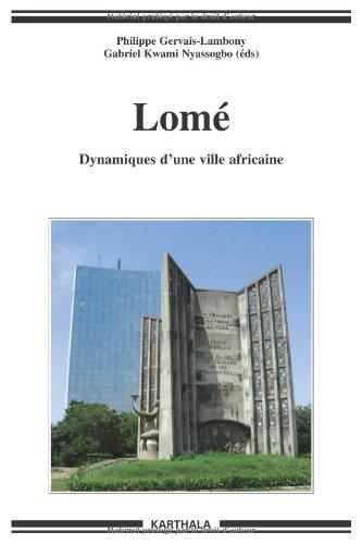 Lome - Dynamiques d'une Ville Africaine par Philippe Gervais-Lambony, Gabriel Kwami Nyassogbo, Collectif