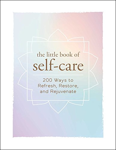 The Little Book of Self-Care: 200 Ways to Refresh, Restore, and Rejuvenate (Little Books)