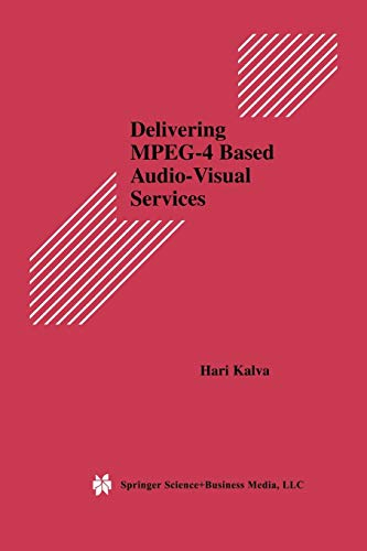 Delivering Mpeg-4 Based Audio-Visual Services (Multimedia Systems and Applications, Band 18) Mpeg4 Audio