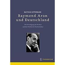 Raymond Aron und Deutschland: Die Verteidigung der Freiheit und das Problem des Totalitarismus (Beihefte der Francia, Band 68)