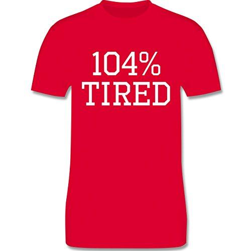 Statement Shirts - 104% tired - Herren Premium T-Shirt Rot