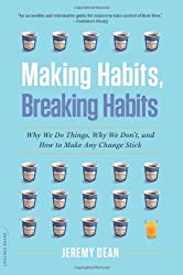 Making Habits, Breaking Habits: Why We Do Things, Why We Don't, and How to Make Any Change Stick by Jeremy Dean (2013-12-10)