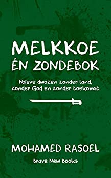 Melkkoe én zondebok: Naïeve dwazen zonder land, zonder God en zonder toekomst (Dutch Edition) de [Rasoel, Mohamed]