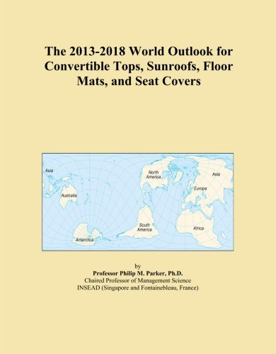 The 2013-2018 World Outlook for Convertible Tops, Sunroofs, Floor Mats, and Seat Covers