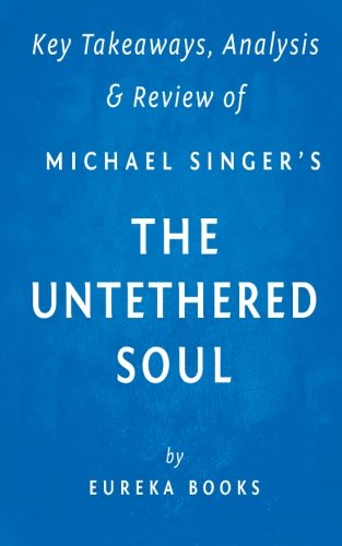 Key Takeaway, Analysis  & Review of Michael A. Singer's The Untethered Soul: The Inside Story of Our Body's Most Underrated Organ