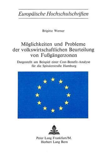 Möglichkeiten und Probleme der volkswirtschaftlichen Beurteilung von Fussgängerzonen: Dargestellt am Beispiel einer Cost-Benefit-Analyse für die ... / Série 5: Sciences économiques, Band 142)