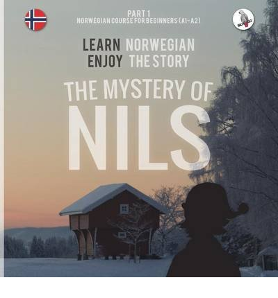 [(The Mystery of Nils. Part 1 - Norwegian Course for Beginners. Learn Norwegian - Enjoy the Story.)] [Author: Werner Skalla] published on (May, 2014)