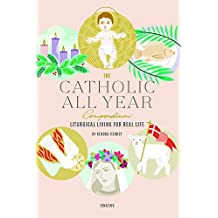 The Catholic All Year Compendium: Liturgical Living for Real Life (English Edition)