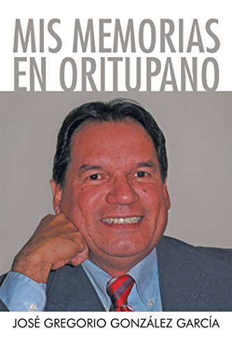 Mis Memorias En Oritupano por José Gregorio González García