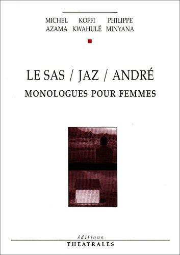 Le Sas / Jaz / André : Monologues pour femmes par Michel Azama