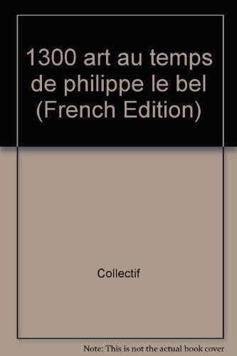 1300... L'art au temps de Philippe Le Bel