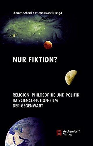 Nur Fiktion?: Religion, Philosophie und Politik im Scince-Fiktion-Film der Gegenwart