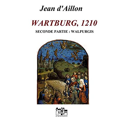 WARTBURG, 1210: Seconde partie: Walpurgis (Les aventures de Guilhem d'Ussel, chevalier troubadour)