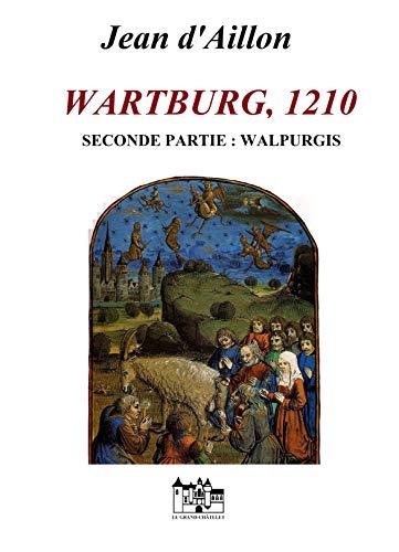WARTBURG, 1210: Seconde partie: Walpurgis (Les aventures de Guilhem d'Ussel, chevalier troubadour) par Jean d'Aillon