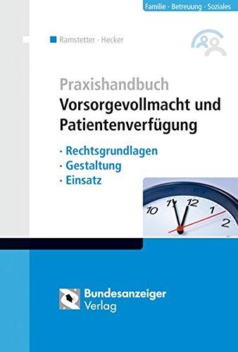 Praxishandbuch Vorsorgevollmacht und Patientenverfügung: Rechtsgrundlagen - Gestaltung - Einsatz Patientenverfügung & Vollmacht