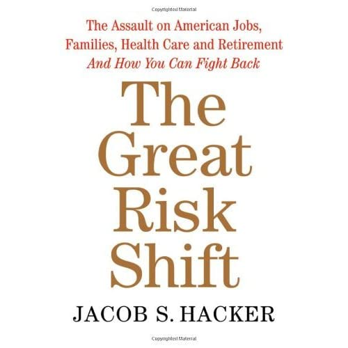 The Great Risk Shift: The Assault on American Jobs, Families, Health Care, and Retirement--And How You Can Fight Back by Jacob S. Hacker (2006-10-09)