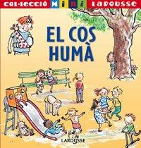 El cos humà (Larousse - Infantil / Juvenil - Catalán - A Partir De 5/6 Años - Col.Lecció Mini Larousse) por Aa.Vv.