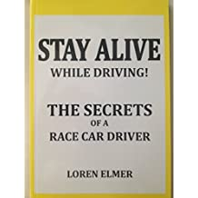STAY ALIVE WHILE DRIVING: THE SECRETS OF A RACE CAR DRIVER (English Edition)