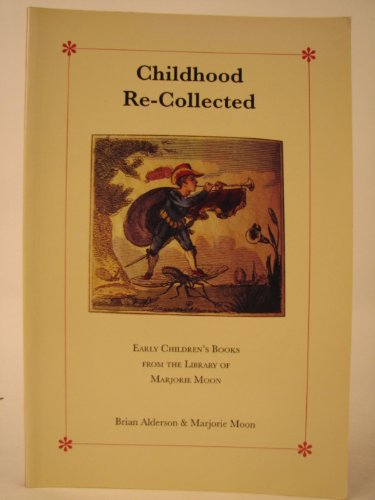 Childhood re-collected : early children's books from the library of Marjorie Moon