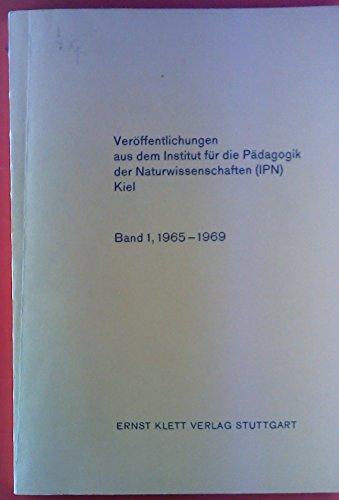 Veröffentlichungen aus dem Institut für die Pädagogik der Naturwissenschaften ( IPN ). Band 1, 1965 - 1969. Karl Hecht: Naturwissenschaften als moderne Bildungsaufgabe; Johann Weninger: die Balmer-Formel im Unterricht; etc.