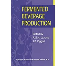 Fermented Beverage Production by Andrew G.H. Lea (2013-10-04)
