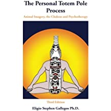 The Personal Totem Pole Process: Animal Imagery, The Chakras and Psychotherapy