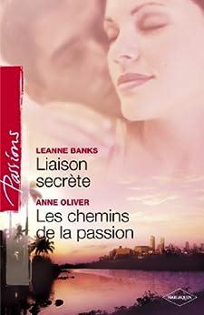 Liaison secrète - Les chemins de la passion (Harlequin Passions) par [Banks, Leanne, Oliver, Anne]
