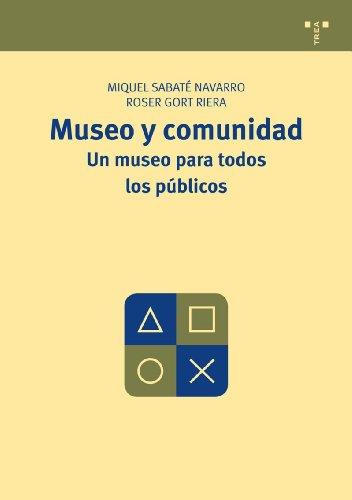 Museo y comunidad. Un museo para todos los públicos (Manuales de Museística, Patrimonio y Turismo Cultural) por Miquel Sabaté Navarro