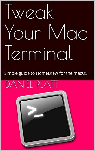Tweak Your Mac Terminal: The Simple guide to HomeBrew for the macOS (English Edition)