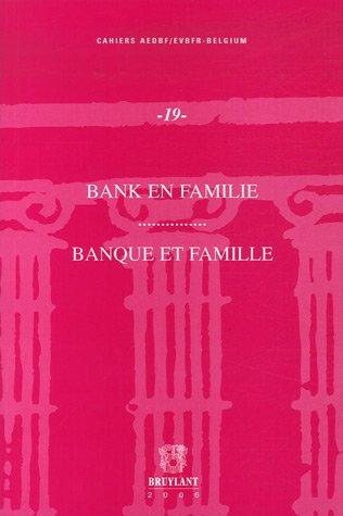 Banque et famille : Actes du Colloque du 7 décembre 2006, organisé par la section belge de l'Association Européenne pour le Droit Bancaire et Financier