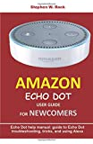 AMAZON ECHO DOT USER GUIDE FOR NEWCOMERS: Echo Dot help manual: guide to Echo Dot troubleshooting, tricks, and using Alexa